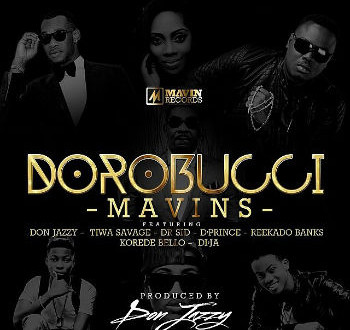 Don Jazzy, Tiwa Savage, Dr SID, D'Prince & The Mavins – DOROBUCCI