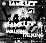 Samklef ft. Samklef – Walking Talking