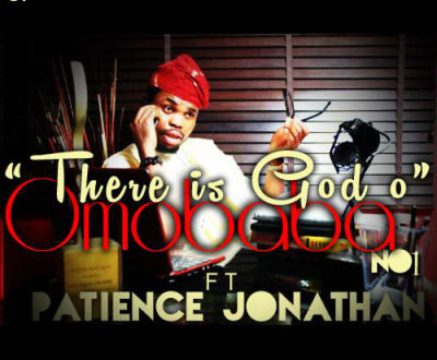 Omo Baba No 1 ft. Patience Jonathan – There Is God O